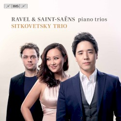 Piano Trios by Ravel ,   Saint‐Saëns ;   Sitkovetsky Trio