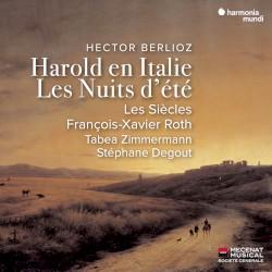 Harold en Italie / Les Nuits d'été by Hector Berlioz ;   Les Siècles ,   François‐Xavier Roth ,   Tabea Zimmermann ,   Stéphane Degout