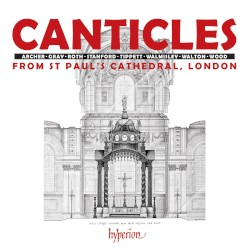 Canticles from St Paul's Cathedral, London by Archer ,   Gray ,   Roth ,   Stanford ,   Tippett ,   Walmisley ,   Walton ,   Wood ;   St Paul's Cathedral Choir ,   Simon Johnson ,   Andrew Carwood