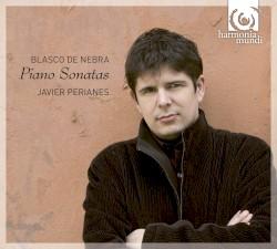 Piano Sonatas by Blasco de Nebra ;   Javier Perianes