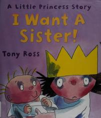 Cover of: I want a sister! | Tony Ross