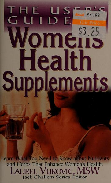The user's guide to women's health supplements by Laurel Vukovic