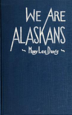 Cover of: We are Alaskans | Mary Lee (Cadwell) Davis