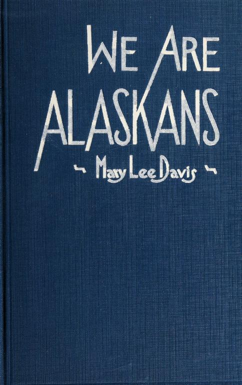 We are Alaskans by Mary Lee (Cadwell) Davis
